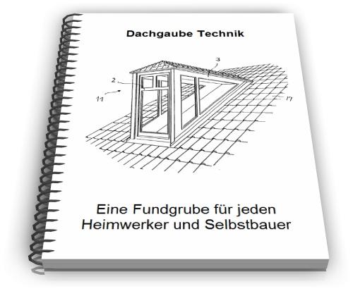 dachgaube selber bauen gaube technik. Black Bedroom Furniture Sets. Home Design Ideas